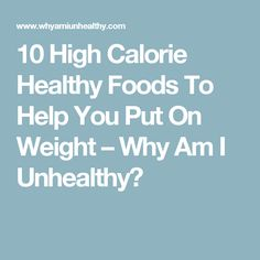 10 High Calorie Healthy Foods To Help You Put On Weight – Why Am I Unhealthy? Put On Weight, Yoga For Weight Loss, Fast Weight Loss, Healthy Weight Loss, How To Lose Weight Fast, Weight Gain Journey, Weight Gain Diet, Get Healthy, Healthy Foods