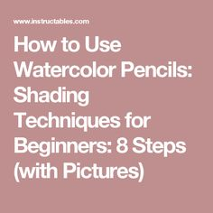How to Use Watercolor Pencils: Shading Techniques for Beginners: 8 Steps (with Pictures)
