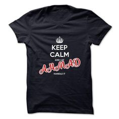 Cool Keep Calm And Let AHMAD Handle It T shirts