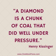 """""""A diamond is a chunk of coal that did well under pressure."""" Henry Kissinger #henrykissinger"""