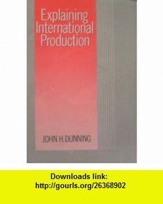 Explaining International Production (9780044452140) John Dunning , ISBN-10: 0044452144  , ISBN-13: 978-0044452140 ,  , tutorials , pdf , ebook , torrent , downloads , rapidshare , filesonic , hotfile , megaupload , fileserve
