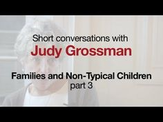 """""""Families & Non-Typical Children"""", Part 3, with Judy Grossman, a therapist at the Ackerman Institute of the Family."""