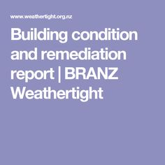 Building condition and remediation report   BRANZ Weathertight
