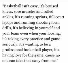 Basketball quote, love this <<<exactly. I LOVE basketball and this describes it exactly Basketball Motivation, Basketball Memes, Basketball Is Life, Basketball Workouts, Basketball Season, Sports Basketball, Basketball Stuff, Sport Quotes, True Quotes