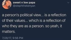 I say this ALL THE TIME. Your political ideologies MATTER and it tells me what kind of person you are Intersectional Feminism, Political Views, Twitter Quotes, Thats The Way, Faith In Humanity, True Quotes, Real Talk, Memes, In This World