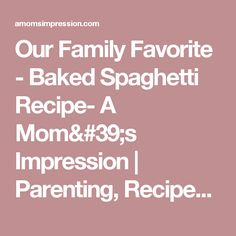 Our Family Favorite - Baked Spaghetti Recipe- A Mom's Impression | Parenting, Recipes, Product Reviews