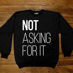 Not Asking For It -- Women's Sweatshirt/Long-Sleeve – Feminist Apparel