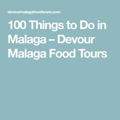 100 Things to Do in Malaga – Devour Malaga Food Tours