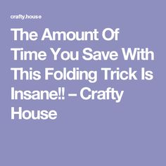 The Amount Of Time You Save With This Folding Trick Is Insane!! – Crafty House