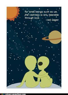 """""""Para las pequeñas criaturas como nosotros, la inmensidad solamente es soportable a través del amor"""" Carl Sagan"""