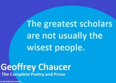 The greatest scholars are not usually the wisest people. | Geoffrey Chaucer Picture Quotes | Quoteswave