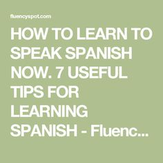 HOW TO LEARN TO SPEAK SPANISH NOW. 7 USEFUL TIPS FOR LEARNING SPANISH - Fluency Spot