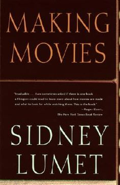 making movies • sidney lumet One of my all-time favorite books.