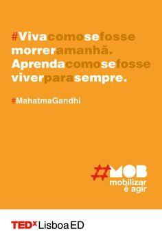 """Frase inspiradora do dia: """"Viva como se fosse morrer amanhã. Aprenda como se fosse viver para sempre.""""  #MahatmaGandhi  #tedxlisboa #tedxlisboaed #mob"""