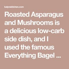 Roasted Asparagus and Mushrooms is a delicious low-carb side dish, and I used the famous Everything Bagel Seasoning to bump up the flavors! Asparagus And Mushrooms, Stuffed Mushrooms, Low Carb Vegetables, Veggies, Healthy Foods, Healthy Recipes, South Beach Diet, Beach Meals, Low Carb Side Dishes