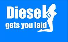 Diesel Gets You Laid Vinyl Decal