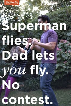 Superman flies. Dad lets you fly. No contest. #Father's Day quotes from Shutterfly.com