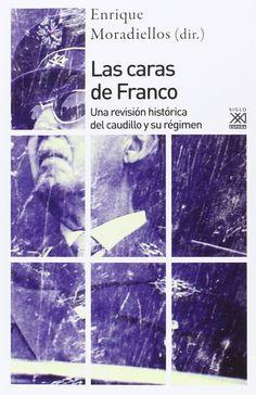 Las caras de Franco : una revisión histórica del caudillo y su régimen / Enrique Moradiellos (dir.)