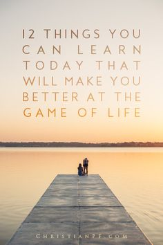 These are 12 simple things that you can learn today to help you become better at the game of LIFE!