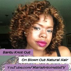 Bantu Knot Out on Blown Out Natural Hair - Tutorial (+playlist)