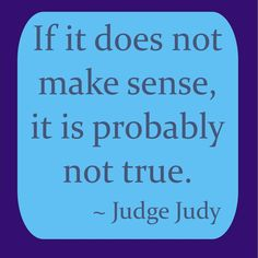 Judge Judy knows. . .
