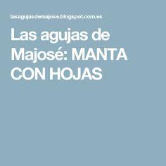 Las agujas de Majosé: MANTA CON HOJAS