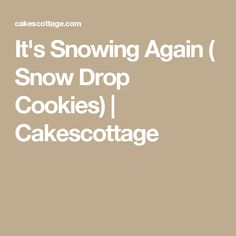 It's Snowing Again ( Snow Drop Cookies) | Cakescottage