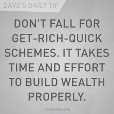 """Don't fall for get-rich-quick schemes. It takes time and effort to build wealth properly."" - Dave Ramsey"