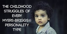 The Childhood Struggle of every Myers Briggs Type
