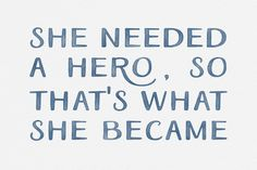 She needed a hero, so that's what she became