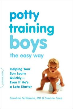 The Paperback of the Potty Training Boys the Easy Way: Helping Your Son Learn Quickly--Even If He's a Late Starter by Caroline Fertleman, Simone Cave Potty Training Boys, Toilet Training, Training Tips, Thing 1, Everything Baby, Baby Time, Raising Kids, My Guy, Parenting Hacks