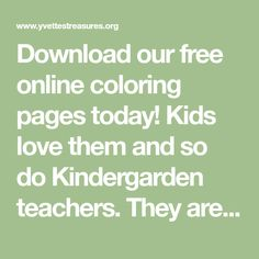 Download our free online coloring pages today! Kids love them and so do Kindergarden teachers. They are so much fun and will keep the kids busy for hours.