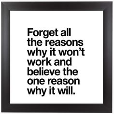 Positive Quotes Discover East Urban Home Forget All the Reasons Why It Wont Work Framed Textual Art Now Quotes, Life Quotes Love, Wisdom Quotes, True Quotes, Great Quotes, Motivational Quotes, Unique Quotes, Fact Quotes, Inspirational Quotes About Work