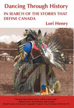 Some people travel to discover a country's architecture; others to sample its cuisine, or experience its nature. For author Lori Henry, travel is a way to discover a country's dances. In Dancing Through History, Henry crosses Canada's vast physical and ethnic terrain to uncover how its various cultures have evolved through their dances.