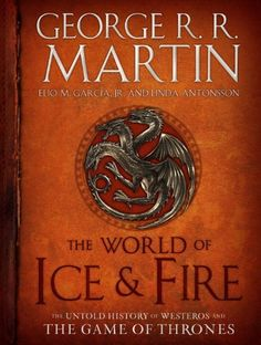The World of Ice & Fire: The Untold History of Westeros and the Game of Thrones (A Song of Ice and Fire): George R.R. Martin, Elio M. Garcia...