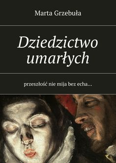 Dziedzictwo umarłych - Marta Grzebuła — Ridero