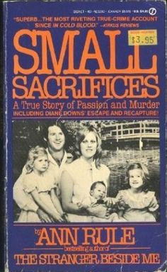 Small Sacrifices: A True Story of Passion and Murder  by Ann Rule