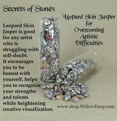 Secrets of Stones - Leopard Skin Jasper for Overcoming Artistic Difficulities - Crystal Healing - Leopard Skin Jasper is good for any artist who is struggling with self-doubt. It encourages you to be honest with yourself, helps you to recognize your strengths and talents while heightening creative visualization.