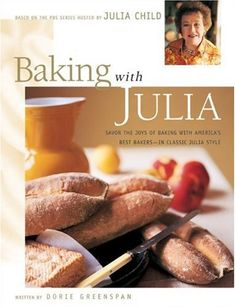 Baking with Julia: Savor the Joys of Baking with America's Best Bakers: Dorie Greenspan, Julia Child: 0043144146579: Amazon.com: Books