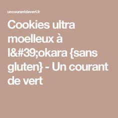 Cookies ultra moelleux à l'okara {sans gluten} - Un courant de vert