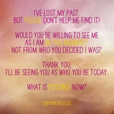 Who would you be without your past? I see you as who you be today.... www.corymichelle.us