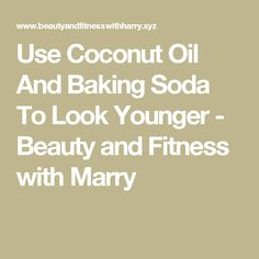 Use Coconut Oil And Baking Soda To Look Younger - Beauty and Fitness with Marry