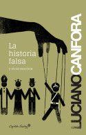 La historia falsa por Lucian Canfora. Editorial Capitán Swing