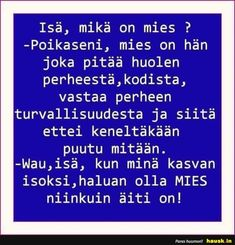 Isä, mikä on mies Learn Finnish, Funny Love, Live Life, Quotations, Haha, Snapchat Streak, Funny Quotes, Jokes, Thoughts