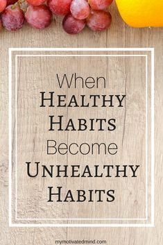 We all want to obtain healthy habits, but what happens when they completely take over our lives? Find out how to prevent your healthy habits from becoming unhealthy habits before it's too late!