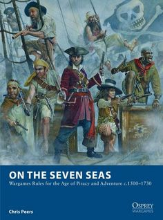 On The Seven Seas: Wargaming Rules for the Age of Piracy and Adventures c.1500-1730