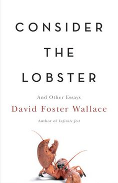 """Consider the Lobster"" by David Foster Wallace  Wallace's essays are a perfect introduction to thinking critically. He doesn't just dissect Dostoyevsky - he also turns a discerning eye towards John McCain's presidential campaign, the O.J. Simpson trial, and, you guessed it, lobsters. Who knew criticism could be so fun?"