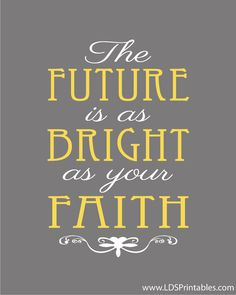 Free LDS Printables. The Future Is As Bright As Your Faith. Printables for Mormons. Free Printables.