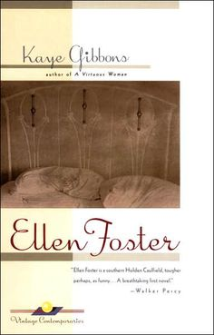 Ellen Foster by Kaye Gibbons -the first Kaye Gibbons I ever read - loved it! You will remember this little girl forever. I adore this book!