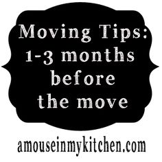 Moving Tips: 1-3 months before the move | A Mouse In My Kitchen. Glad I pinned this.
